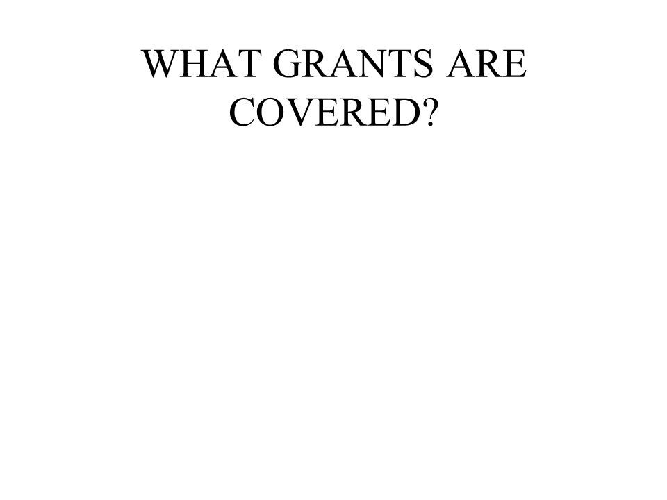 WHAT GRANTS ARE COVERED?