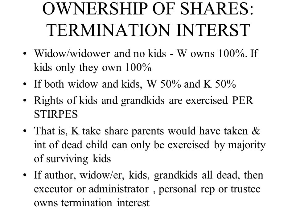 OWNERSHIP OF SHARES: TERMINATION INTERST Widow/widower and no kids - W owns 100%.