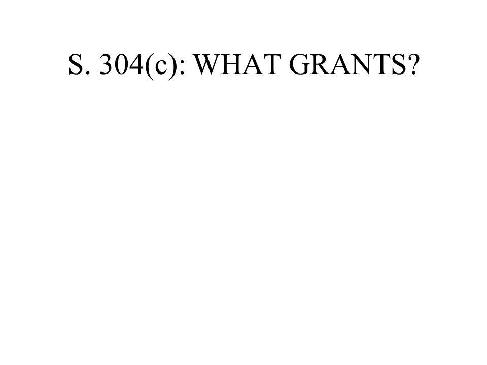 S. 304(c): WHAT GRANTS