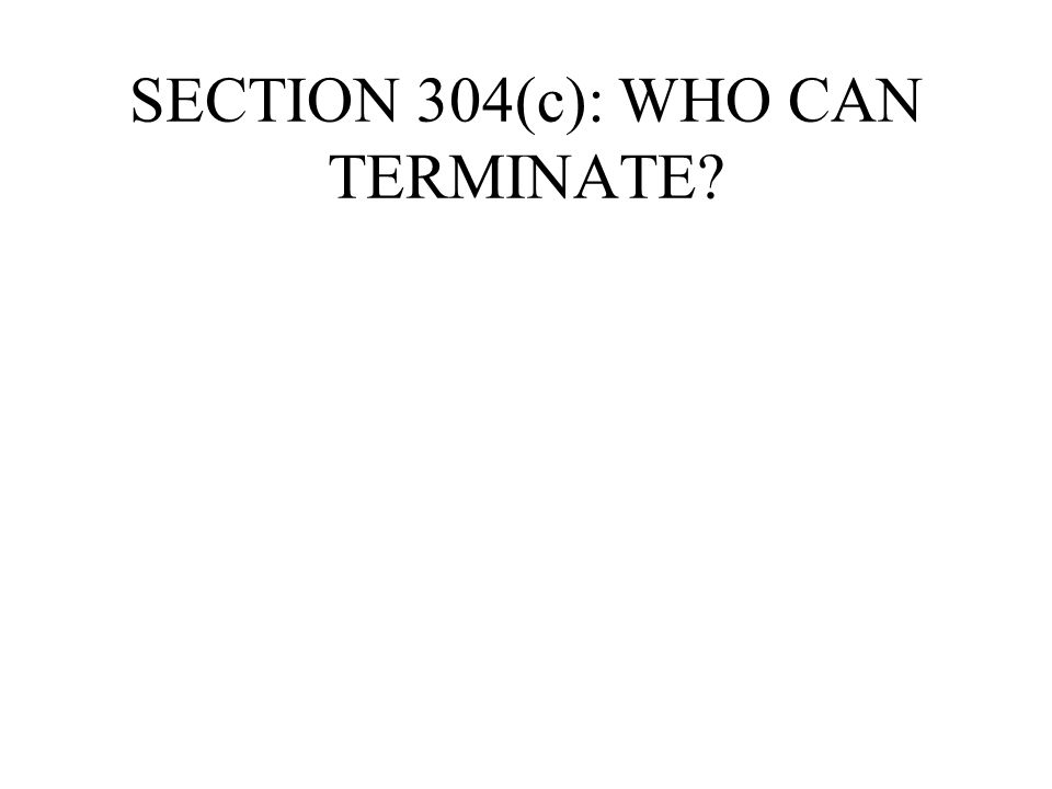 SECTION 304(c): WHO CAN TERMINATE?