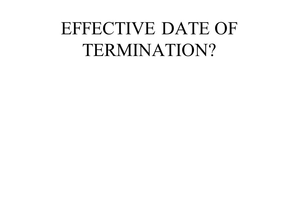 EFFECTIVE DATE OF TERMINATION