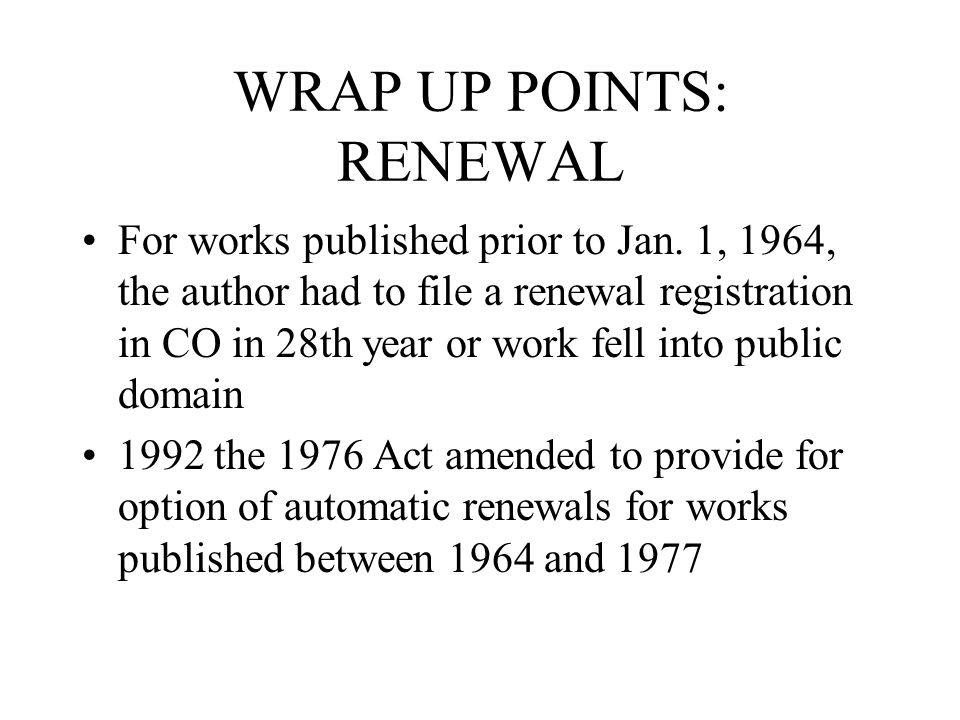 WRAP UP POINTS: RENEWAL For works published prior to Jan.