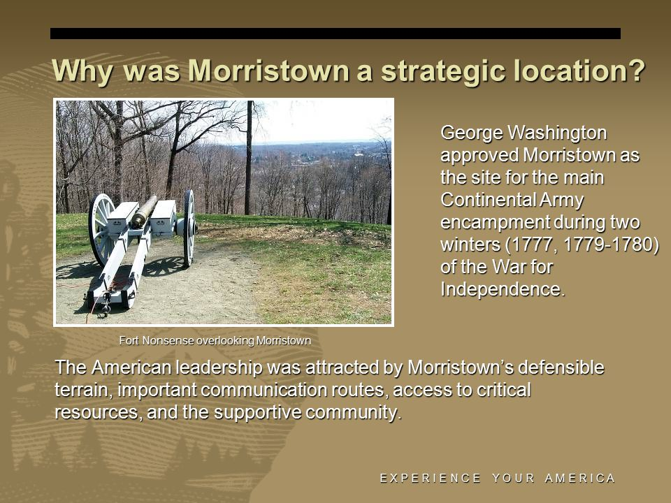 E X P E R I E N C E Y O U R A M E R I C A Why was Morristown a strategic location.