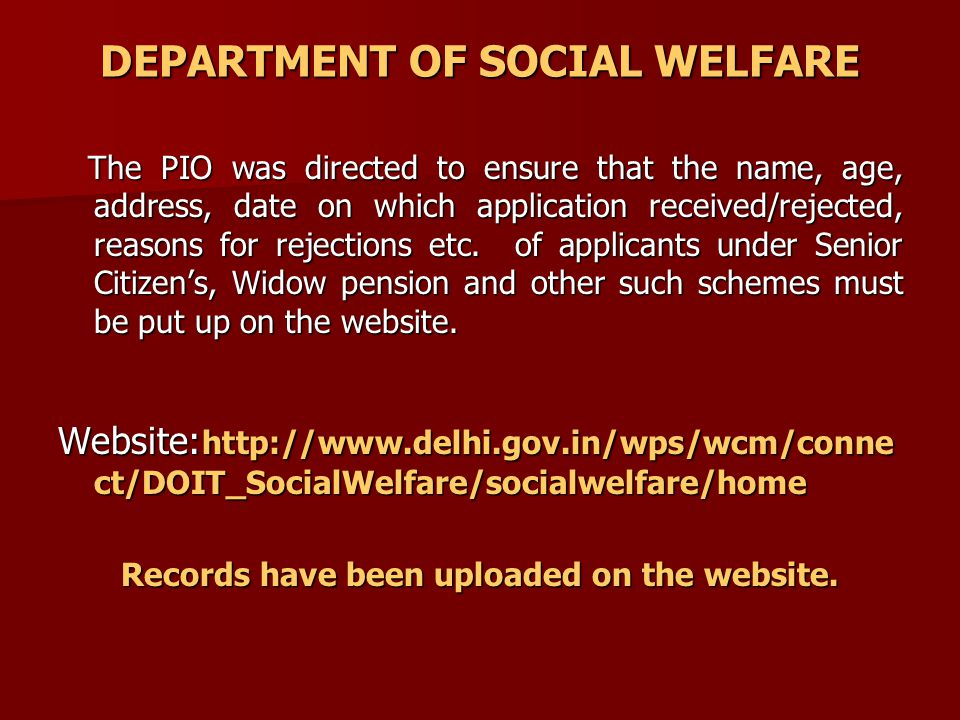 DEPARTMENT OF SOCIAL WELFARE The PIO was directed to ensure that the name, age, address, date on which application received/rejected, reasons for rejections etc.