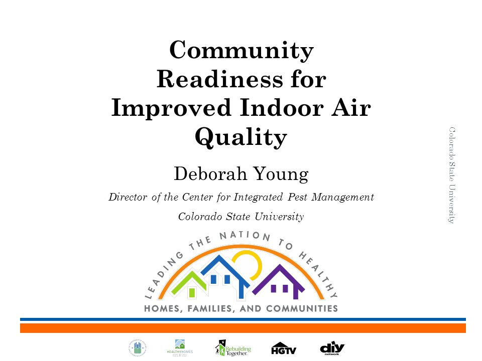 Community Readiness for Improved Indoor Air Quality Deborah Young Director of the Center for Integrated Pest Management Colorado State University