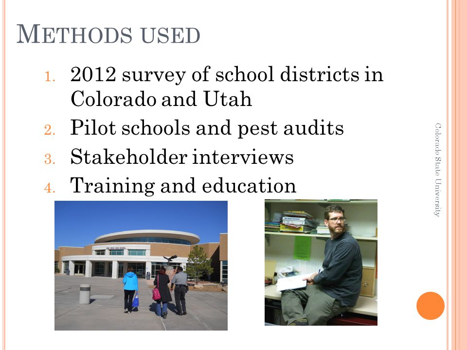 M ETHODS USED 1. 2012 survey of school districts in Colorado and Utah 2. Pilot schools and pest audits 3. Stakeholder interviews 4. Training and educa