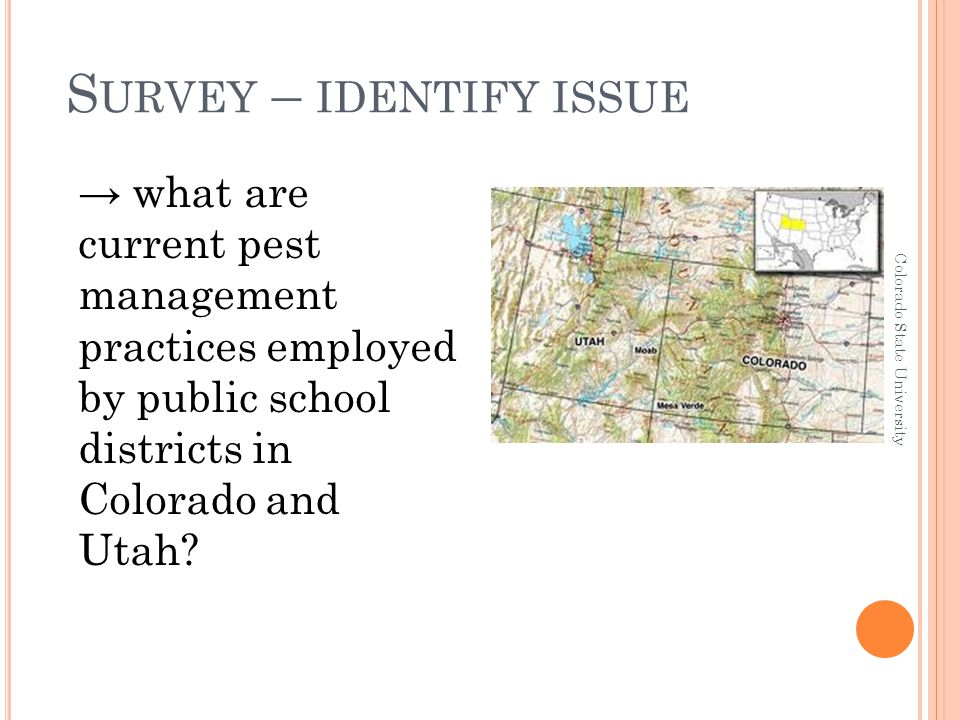 S URVEY – IDENTIFY ISSUE → what are current pest management practices employed by public school districts in Colorado and Utah? Colorado State Univers