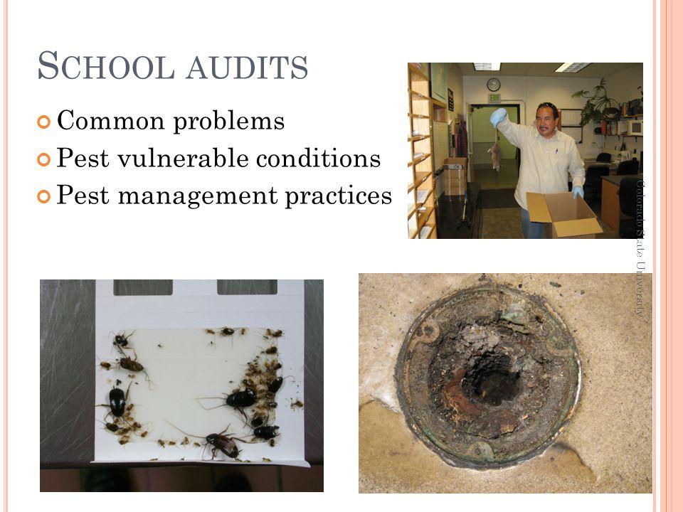S CHOOL AUDITS Common problems Pest vulnerable conditions Pest management practices Colorado State University