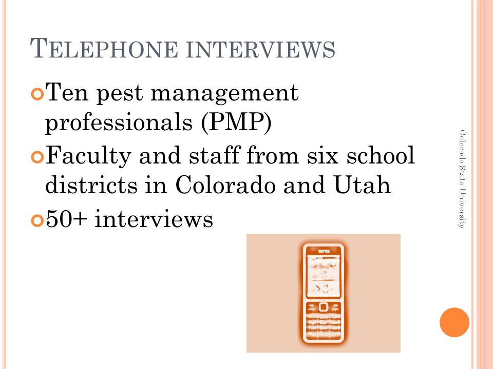T ELEPHONE INTERVIEWS Ten pest management professionals (PMP) Faculty and staff from six school districts in Colorado and Utah 50+ interviews Colorado State University