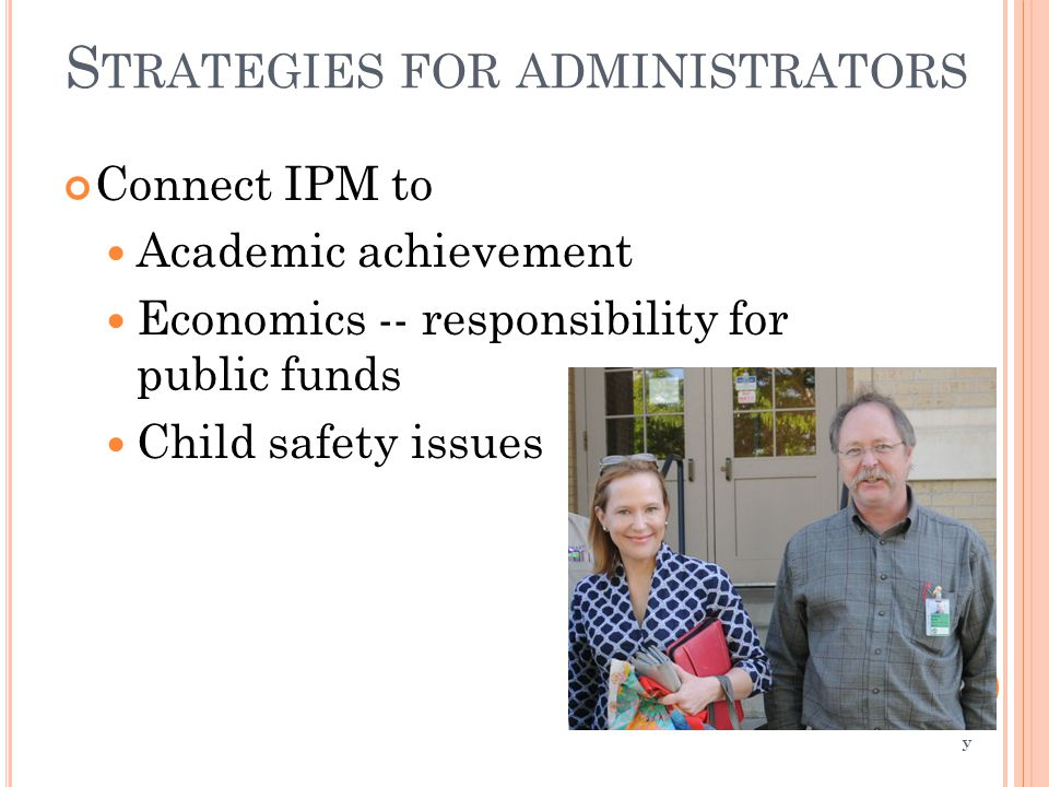 S TRATEGIES FOR ADMINISTRATORS Connect IPM to Academic achievement Economics -- responsibility for public funds Child safety issues Colo rado State Un