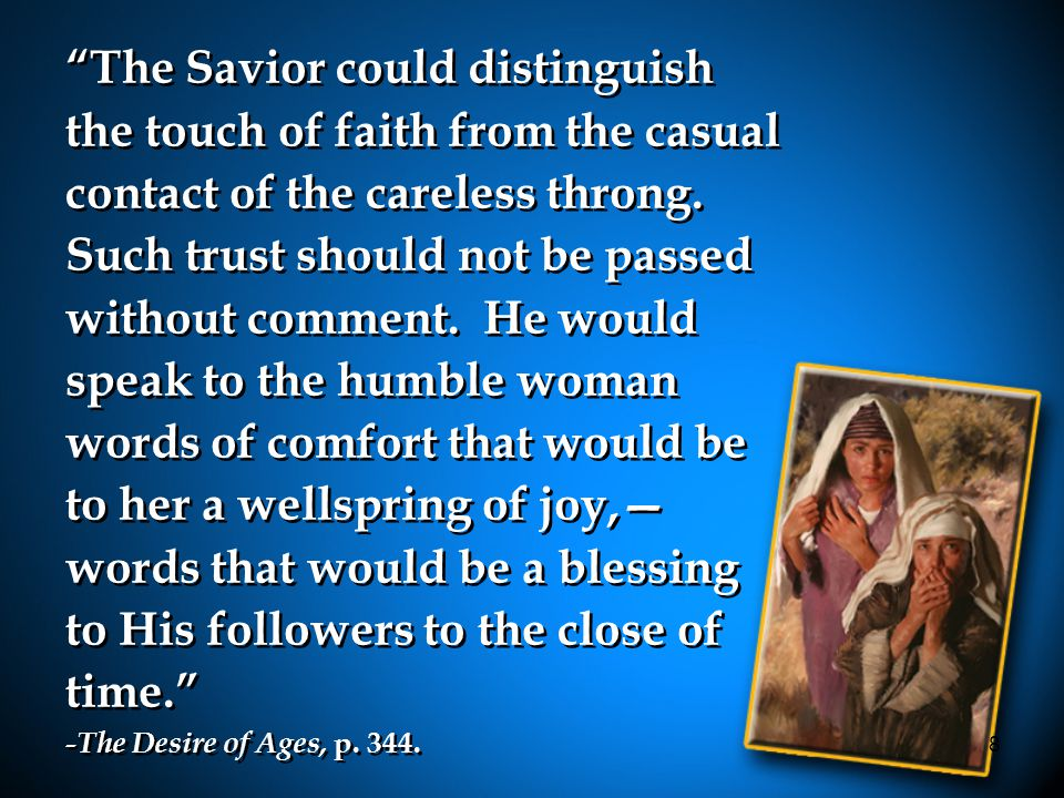8 The Savior could distinguish the touch of faith from the casual contact of the careless throng.