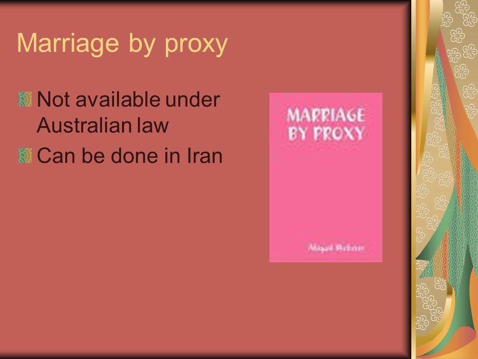 Marriage by proxy Not available under Australian law Can be done in Iran
