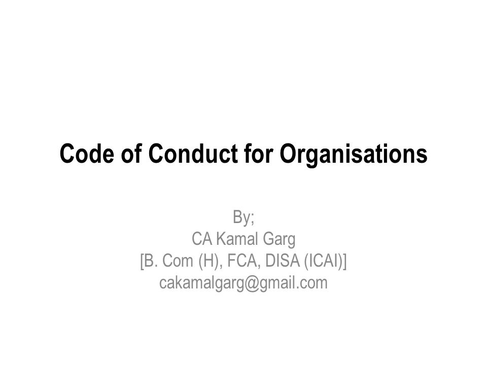 Introduction A code of conduct is a set of rules outlining: 1.the responsibilities of; or 2.the proper practices for an individual, party or organization