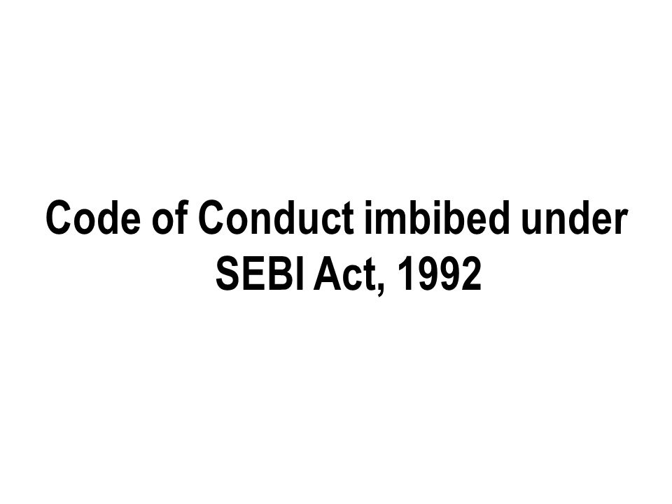 Code of Conduct imbibed under SEBI Act, 1992