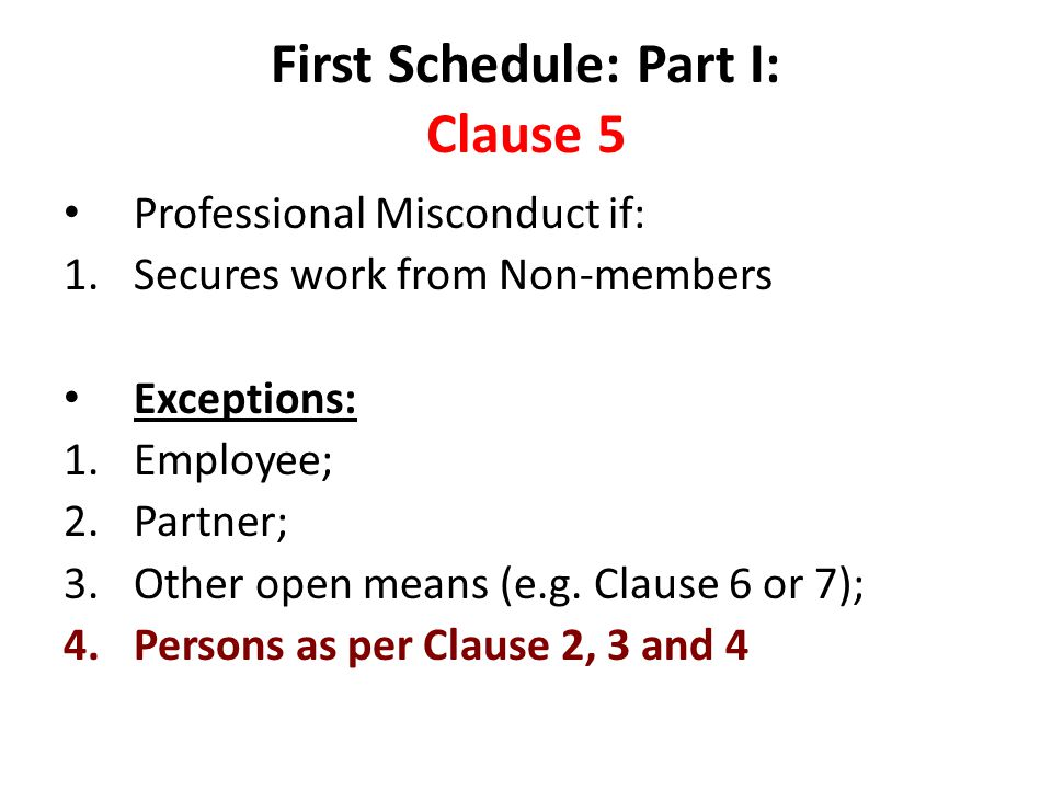 First Schedule: Part I: Clause 5 Professional Misconduct if: 1.Secures work from Non-members Exceptions: 1.Employee; 2.Partner; 3.Other open means (e.g.