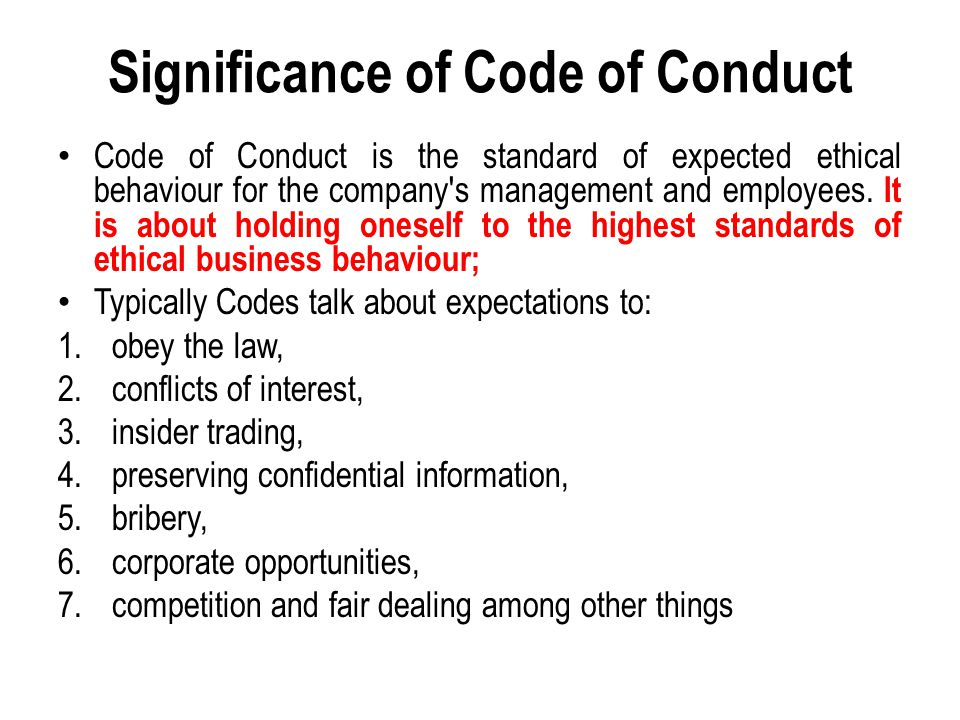 Significance of Code of Conduct Code of Conduct is the standard of expected ethical behaviour for the company s management and employees.