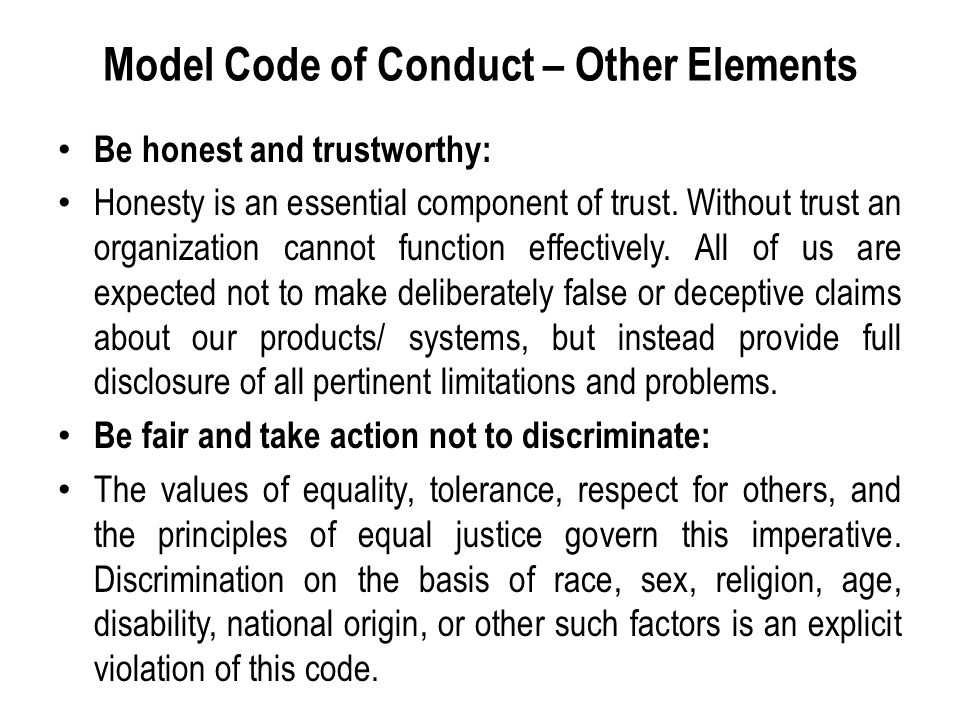 Model Code of Conduct – Other Elements Be honest and trustworthy: Honesty is an essential component of trust.