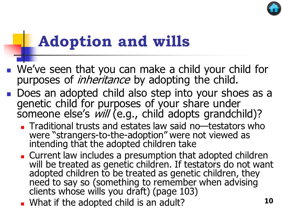 Adoption and wills We've seen that you can make a child your child for purposes of inheritance by adopting the child.