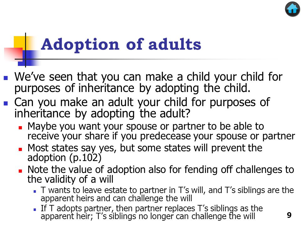 Adoption of adults We've seen that you can make a child your child for purposes of inheritance by adopting the child.