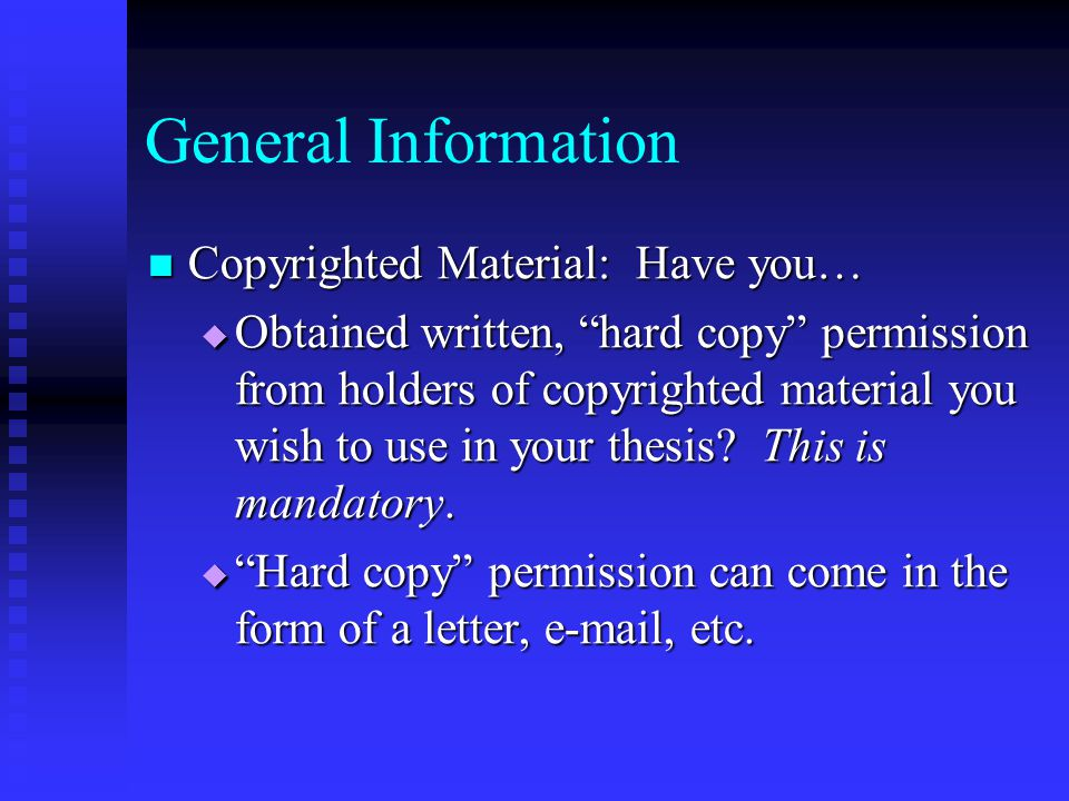 "General Information Copyrighted Material: Have you… Copyrighted Material: Have you…  Obtained written, ""hard copy"" permission from holders of copyrig"