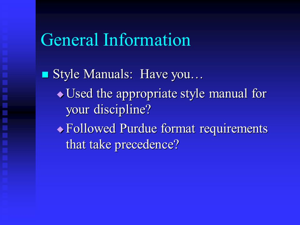 General Information Style Manuals: Have you… Style Manuals: Have you…  Used the appropriate style manual for your discipline.