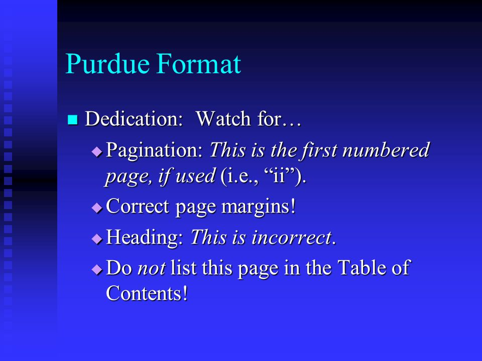 "Purdue Format Dedication: Watch for… Dedication: Watch for…  Pagination: This is the first numbered page, if used (i.e., ""ii"").  Correct page margin"