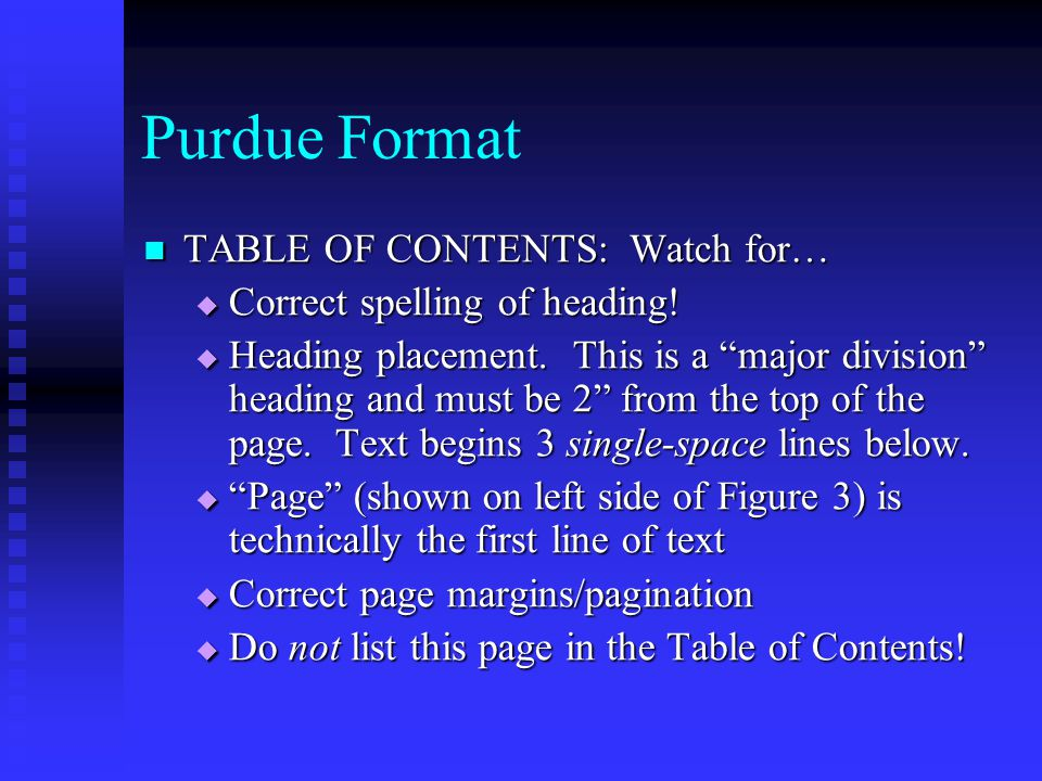 Purdue Format TABLE OF CONTENTS: Watch for… TABLE OF CONTENTS: Watch for…  Correct spelling of heading.
