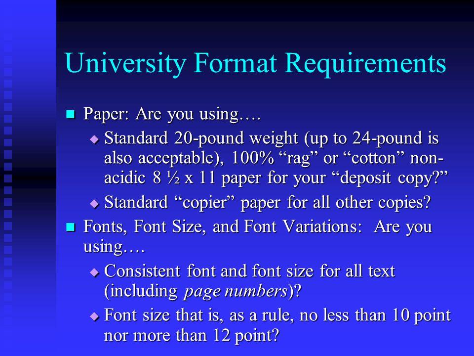 University Format Requirements Fonts, Font Size, and Font Variations (Cont'd): Fonts, Font Size, and Font Variations (Cont'd):  Underlining, bolding, or italics.