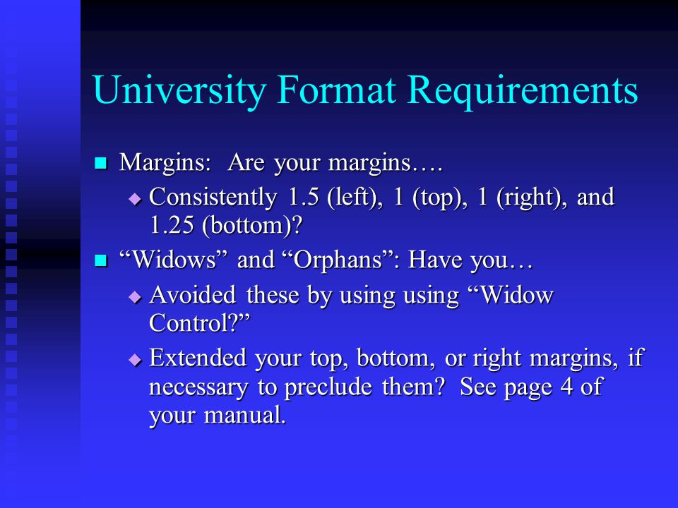 University Format Requirements Margins: Are your margins…. Margins: Are your margins….  Consistently 1.5 (left), 1 (top), 1 (right), and 1.25 (bottom