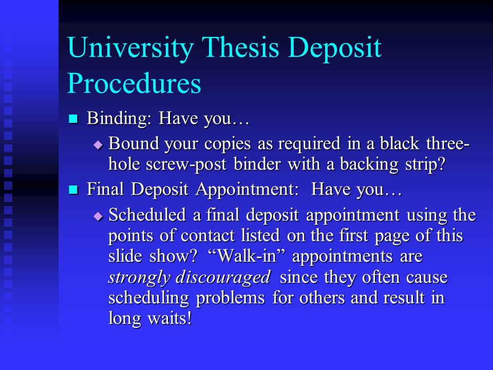 University Thesis Deposit Procedures Binding: Have you… Binding: Have you…  Bound your copies as required in a black three- hole screw-post binder with a backing strip.