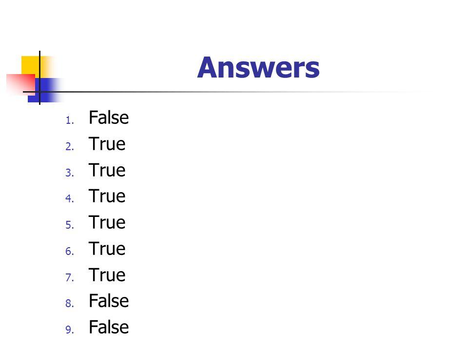 Answers 1. False 2. True 3. True 4. True 5. True 6. True 7. True 8. False 9. False