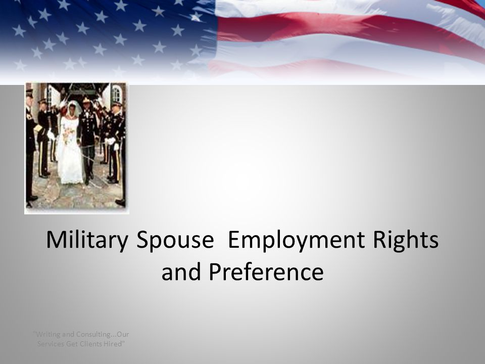 Military Spouse Employment Rights and Preference Writing and Consulting...Our Services Get Clients Hired