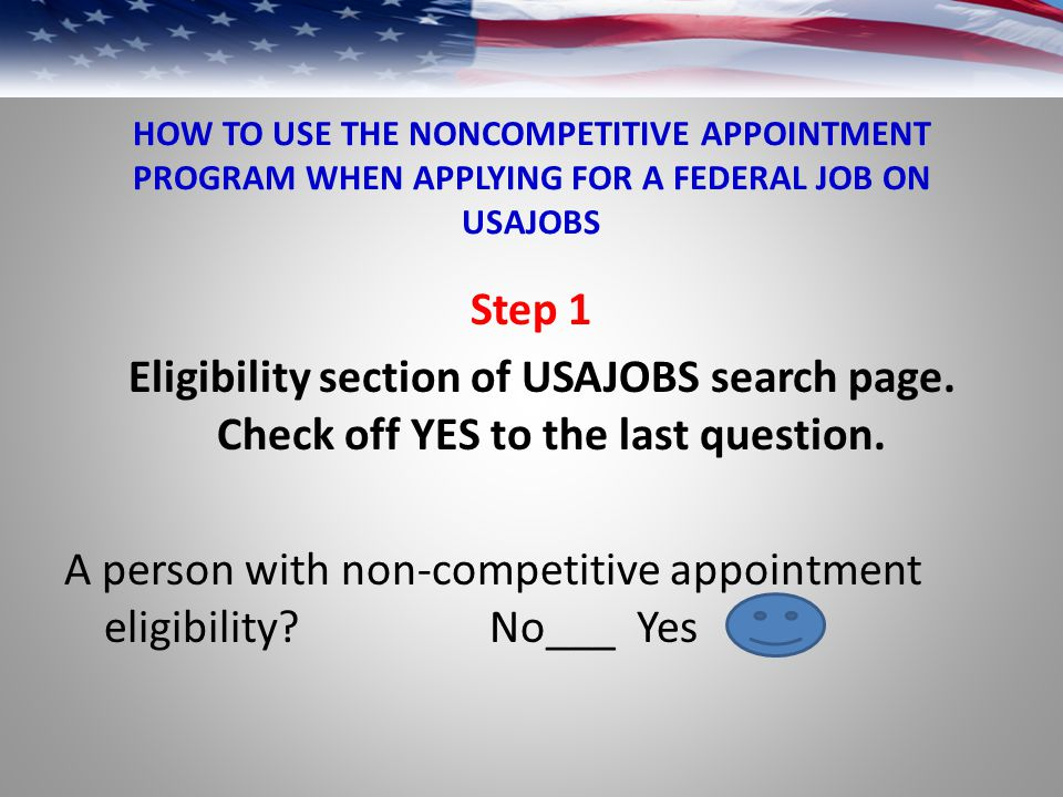 HOW TO USE THE NONCOMPETITIVE APPOINTMENT PROGRAM WHEN APPLYING FOR A FEDERAL JOB ON USAJOBS Step 1 Eligibility section of USAJOBS search page.