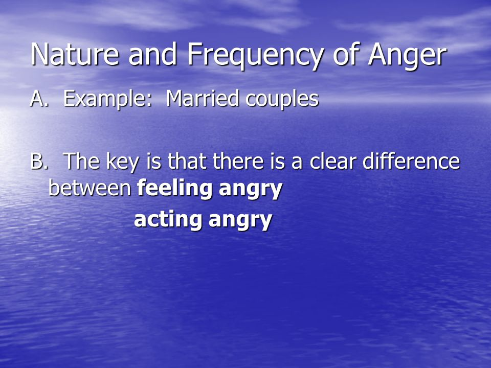 Nature and Frequency of Anger A. Example: Married couples B.