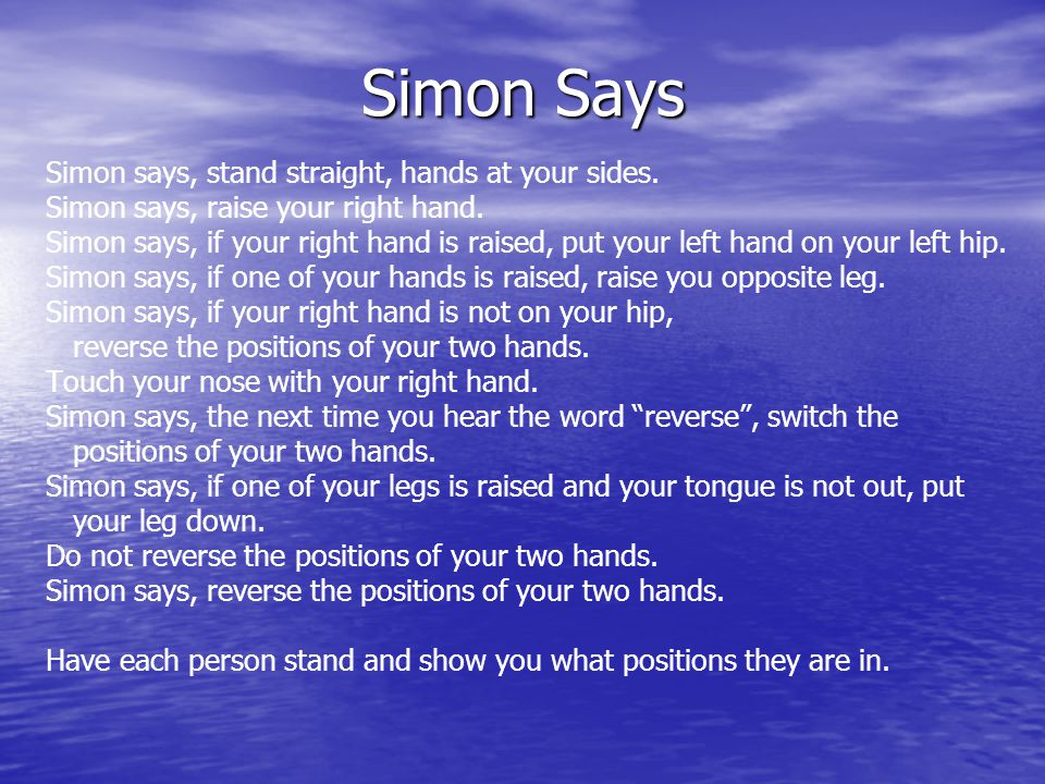 Simon Says Simon says, stand straight, hands at your sides.