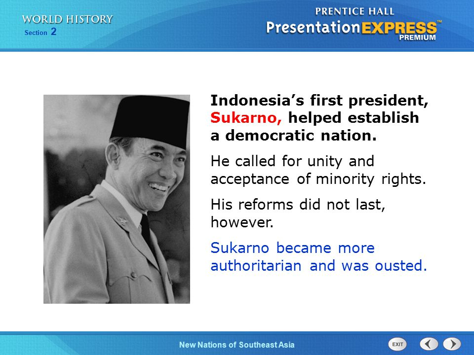 New Nations of Southeast Asia Section 2 Indonesia's first president, Sukarno, helped establish a democratic nation.