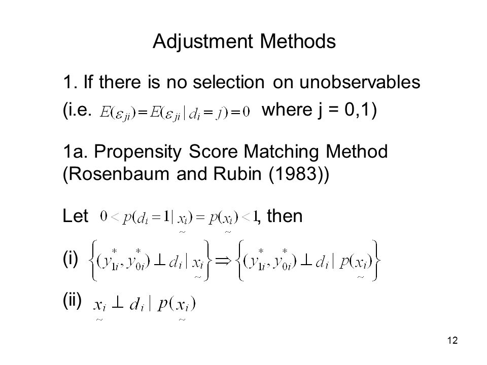 12 Adjustment Methods 1. If there is no selection on unobservables (i.e.