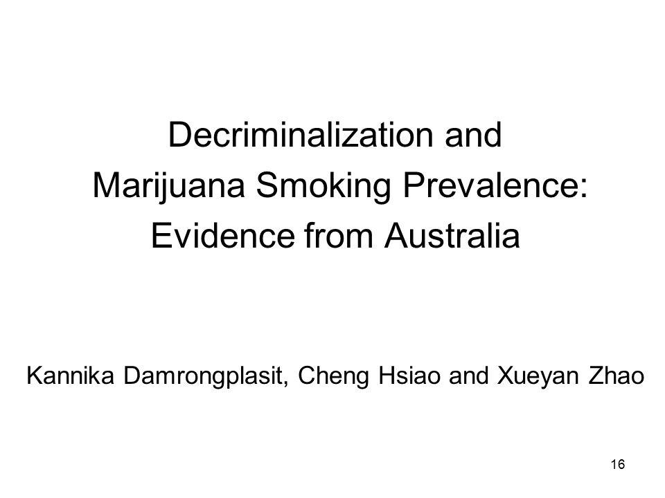 16 Decriminalization and Marijuana Smoking Prevalence: Evidence from Australia Kannika Damrongplasit, Cheng Hsiao and Xueyan Zhao