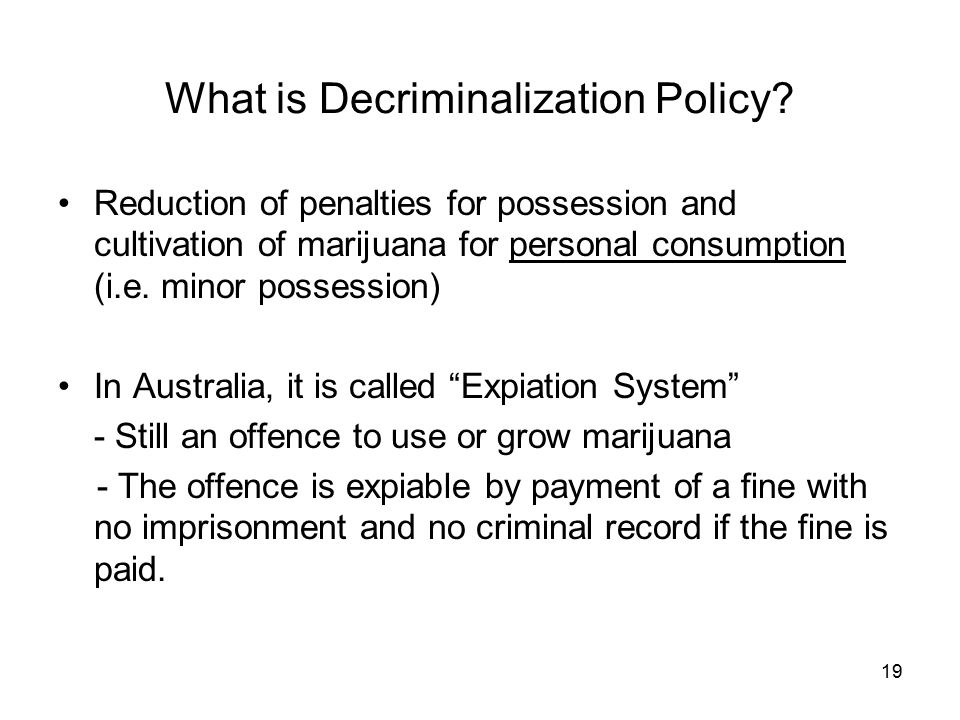 19 What is Decriminalization Policy.