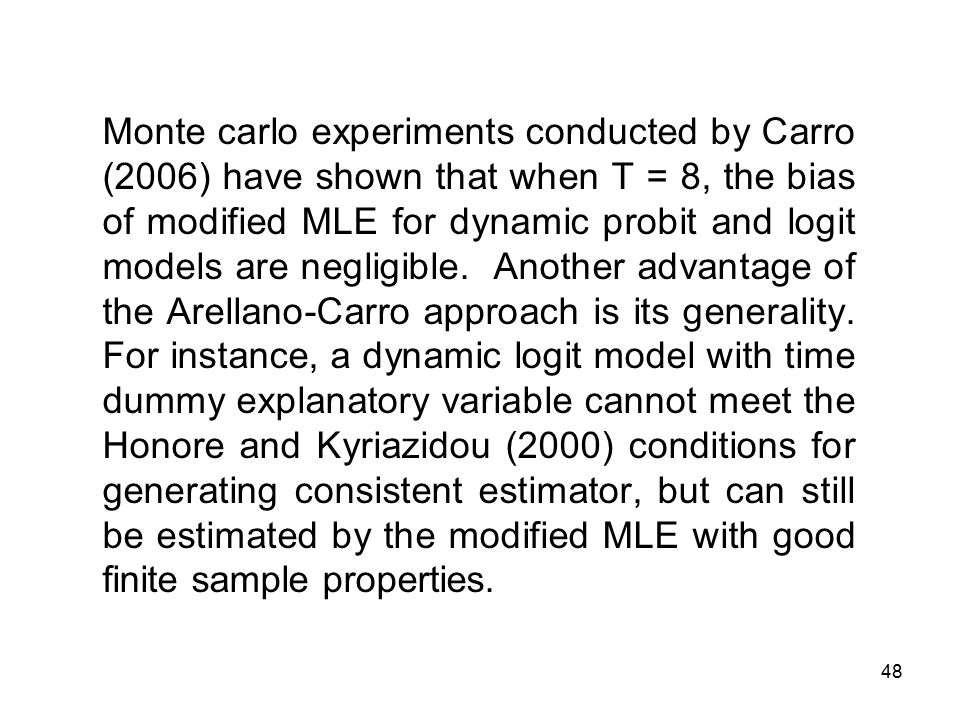 48 Monte carlo experiments conducted by Carro (2006) have shown that when T = 8, the bias of modified MLE for dynamic probit and logit models are negligible.