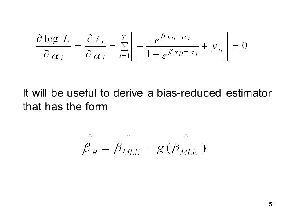 51 It will be useful to derive a bias-reduced estimator that has the form