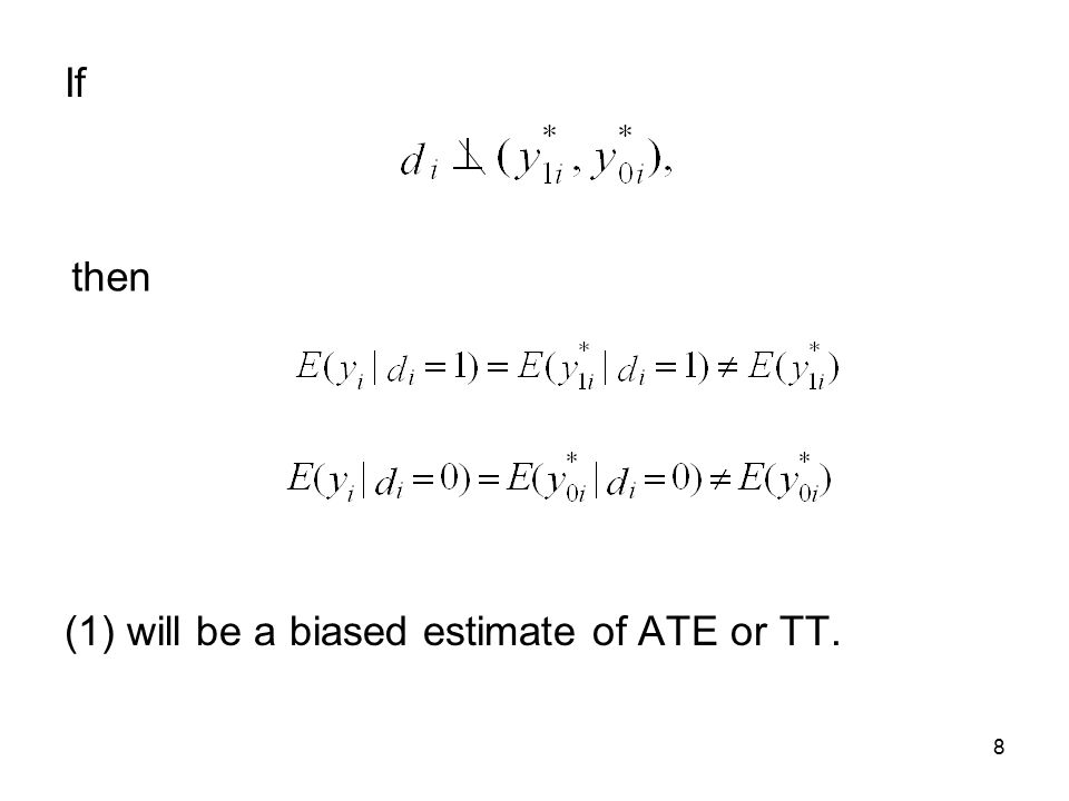 8 If (1) will be a biased estimate of ATE or TT. then
