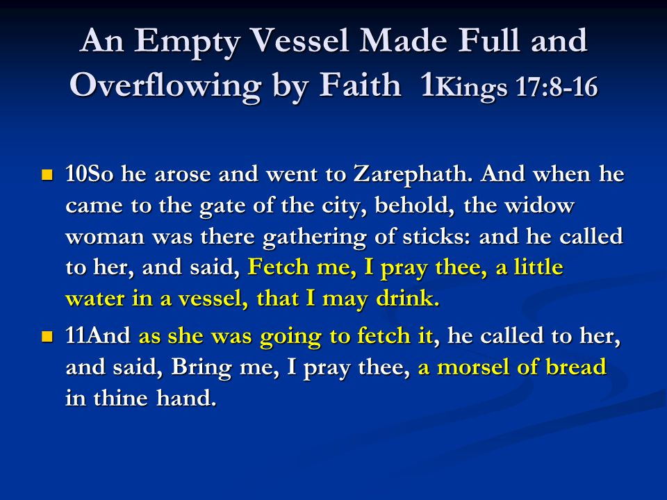An Empty Vessel Made Full and Overflowing by Faith 1 Kings 17:8-16 10So he arose and went to Zarephath. And when he came to the gate of the city, beho