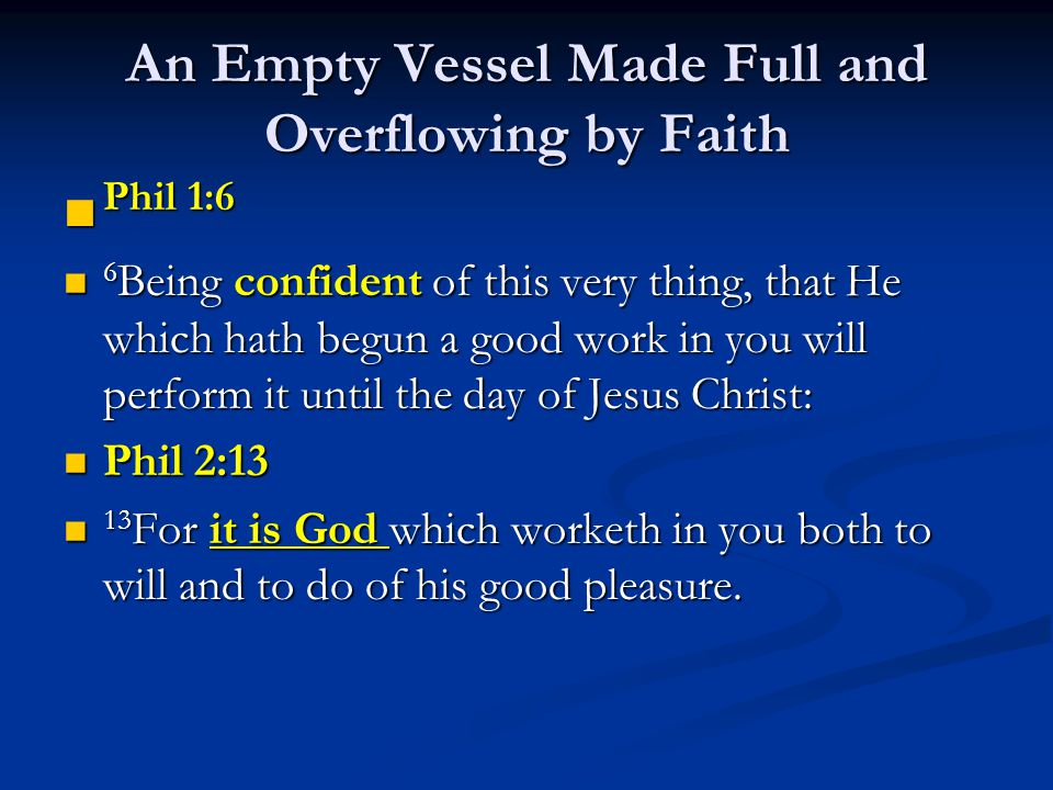 An Empty Vessel Made Full and Overflowing by Faith Phil 1:6 Phil 1:6 6 Being confident of this very thing, that He which hath begun a good work in you