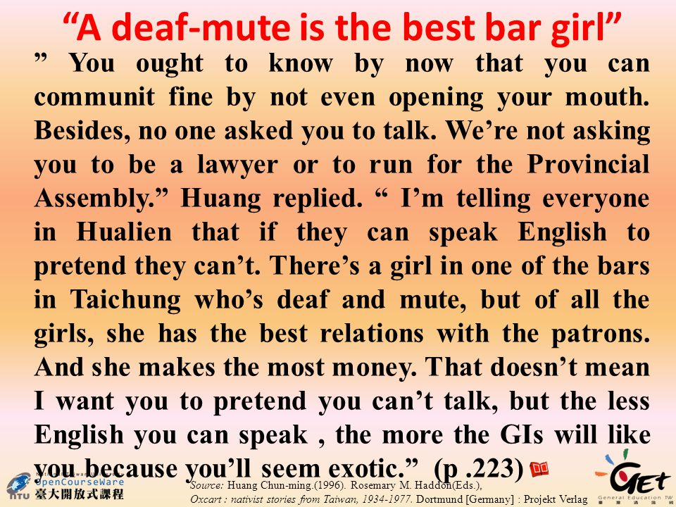 A deaf-mute is the best bar girl You ought to know by now that you can communit fine by not even opening your mouth.