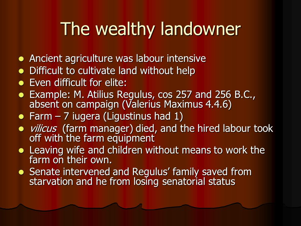 The wealthy landowner Ancient agriculture was labour intensive Ancient agriculture was labour intensive Difficult to cultivate land without help Difficult to cultivate land without help Even difficult for elite: Even difficult for elite: Example: M.