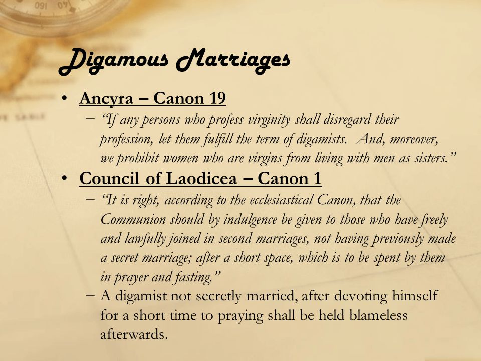 Digamous Marriages Ancyra – Canon 19 − If any persons who profess virginity shall disregard their profession, let them fulfill the term of digamists.