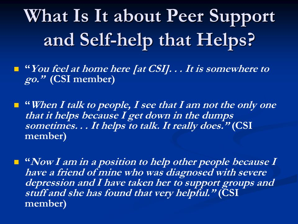 What Is It about Peer Support and Self-help that Helps.