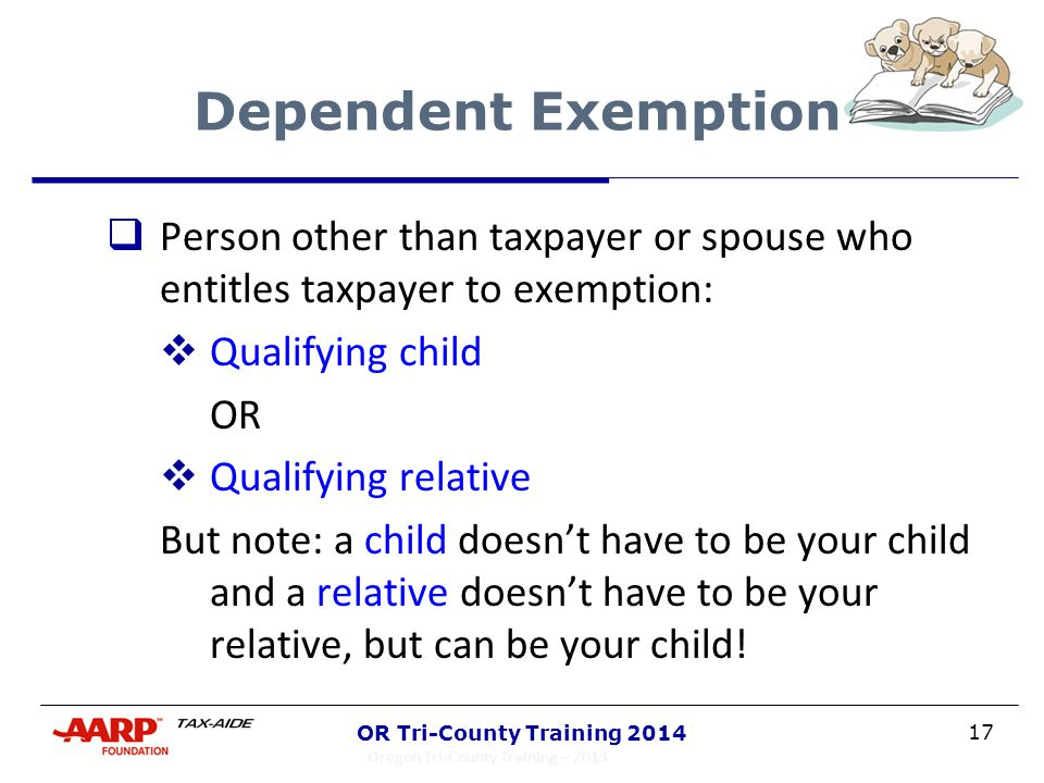 17 OR Tri-County Training 2014 Dependent Exemption  Person other than taxpayer or spouse who entitles taxpayer to exemption:  Qualifying child OR 
