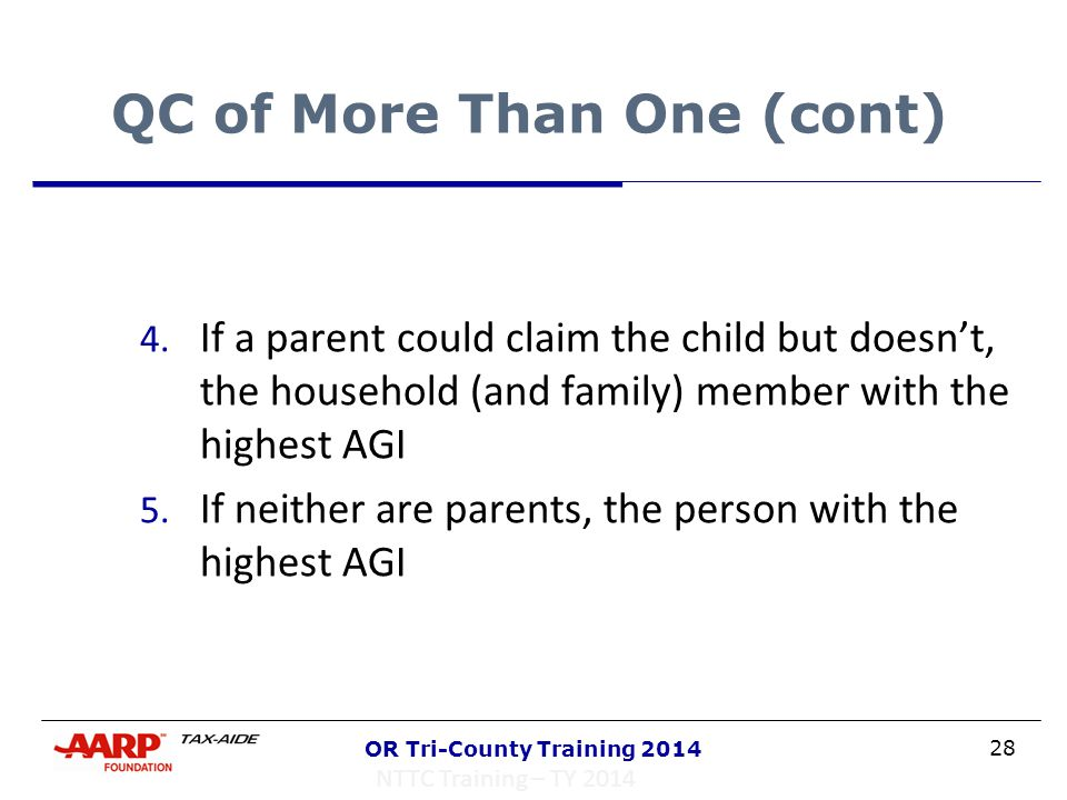 28 OR Tri-County Training 2014 QC of More Than One (cont) 4. If a parent could claim the child but doesn't, the household (and family) member with the